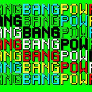 Bang Bang Bang Pow Pow Pow - 10 Dec 2009