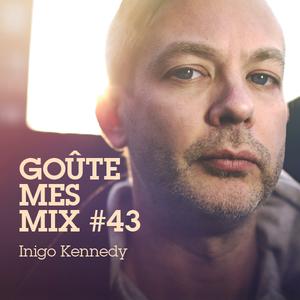 Goûte Mes Mix #43 : Inigo Kennedy
