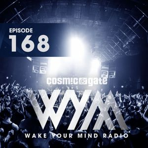 WAKE YOUR MIND 168 - Cosmic Gate