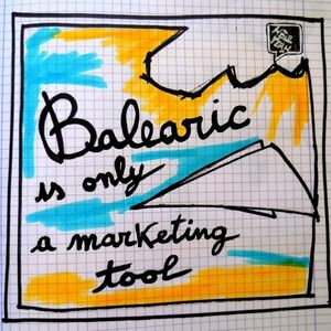 Balearic is only a Marketing tool...