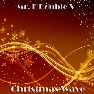 Mr. E Double V - Christmas Wave 2018
