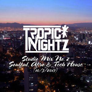 Tropic Nightz Studio Mix #2 - Soulful, Afro & Tech House [10/3/17]