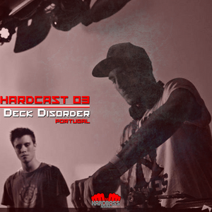 HardCast #03 mixed by: Deck Disorder [PT] (HardBassRecords)