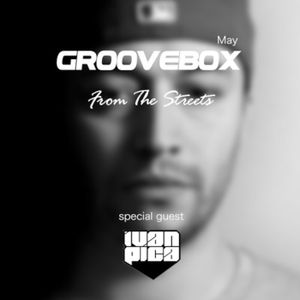Groovebox - From The Streets May (Special Guest) Iván Pica