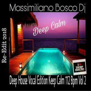 ❤Deep House Vocal Edition Keep Calm 112 Bpm Vol.2-Massimiliano Bosco Dj(Re-Edit 2018)❤