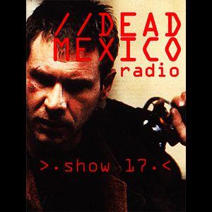 Dead Mexico Radio: Show 17