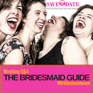 027: Wedding Q&A The Bridesmaid Guide with author Kate Chynoweth