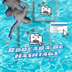 Rodeada de Hashtags #12 - 05/06/17