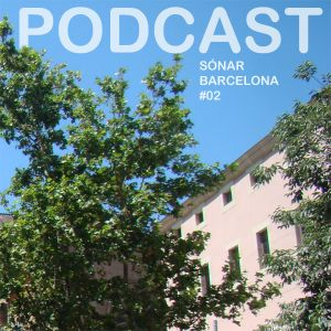 Podcast Sónar Barcelona #02