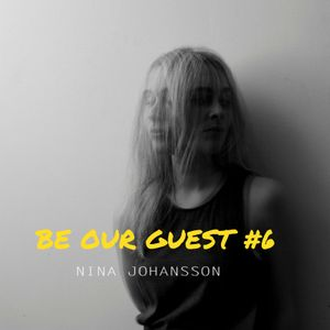 BE OUR GUEST #6 - NINA JOHANSSON