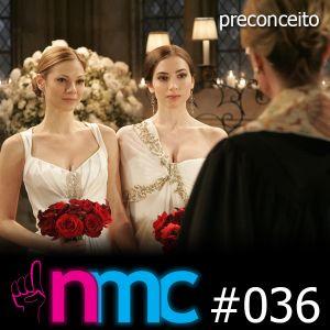 NMC #036 - Preconceito