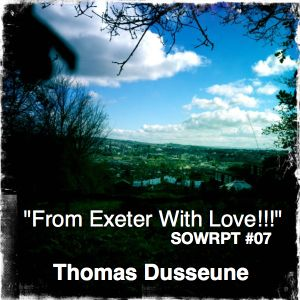 Thomas Dusseune - From Exeter With Love (SOWRPT #07)