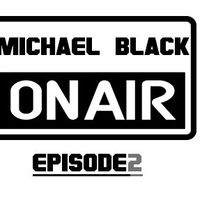 Michael Black-ON AIR Episode 2