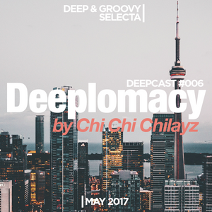 Deeplomacy Deepcast #006 by Chi Chi Chilayz // May 2017