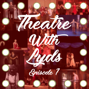 #TheatreWithLyds - Episode 1