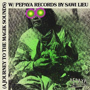 (A Journey to the Magik Sounds) W/ PEPAYA RECORDS By SAWI LIEU