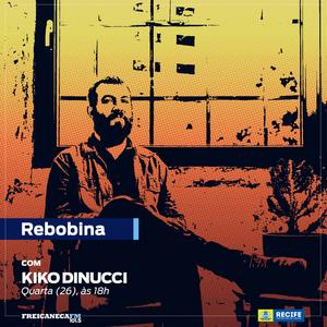 REBOBINA 26-12-18 - Com Kiko Dinucci