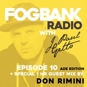 Fogbank Radio with J Paul Getto: Episode 10 + DON RIMINI Guest Mix