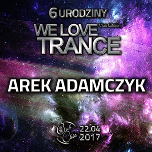 Arek Adamczyk - We Love Trance CE 024 with Arctic Moon & Matt Bukovski [22.04.2017 Club Chic Poznan)