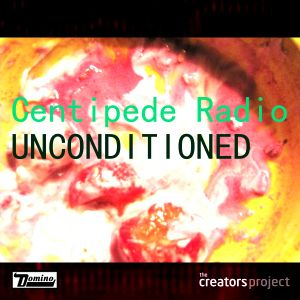 Unconditioned: Centipede Radio