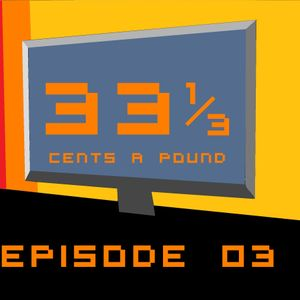 33 1/3 Cents a Pound New Episode 03 - January 17, 2013