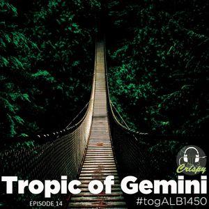 TROPIC OF GEMINI EPISODE 14