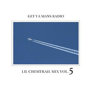 Get Ya Mans Radio: Lil Chemtrail Mix Vol. 5