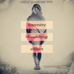 rainy podcast #5: serenity doubling effect