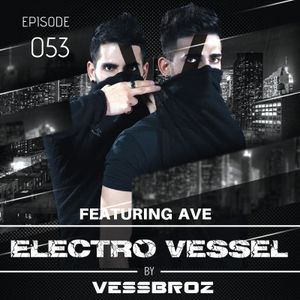 Electro Vessel with Vessbroz Episode 53 ft. Ave