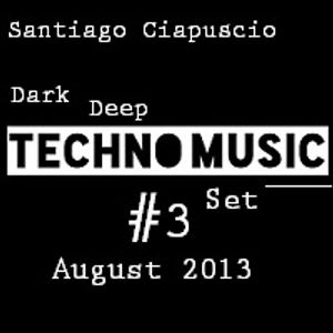 Santiago Ciapuscio - Dark Deep Techno Set - With Track List - August 2013 - #03