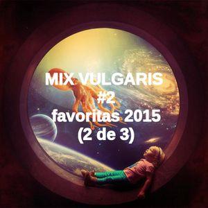 Mix Vulgaris #2 - Favoritas 2015 (2/3)