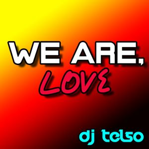 DJ TELSO -- WE ARE, LOVE