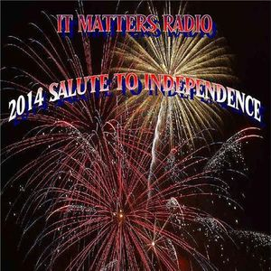It Matters Radio Presents - A Salute to Independence