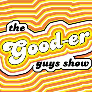 The Gooder Guys Episode 57