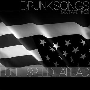 Drunksongs Mixtape #02: Full Speed Ahead