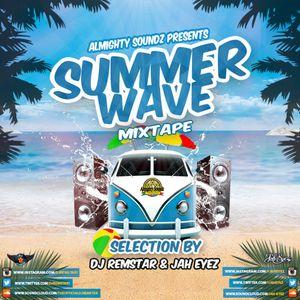 Almighty Soundz Presents - The Summer Wave Mixtape - 2015 mixed by DJ REMSTAR & JAH EYEZ