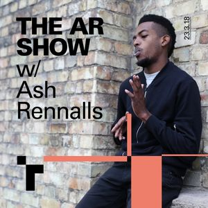 The AR Show with Ash Rennalls - 23 March 2018