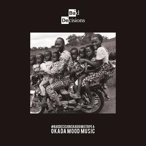 #BadDecisionsRadio Mixtape 4: Okada Mood Music by Gello Shots