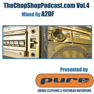 A2DF presents The Chop Shop Podcast Vol.4