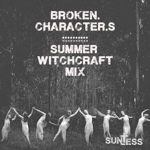 Broken.Character.s‡Summer.witchcraft.mix
