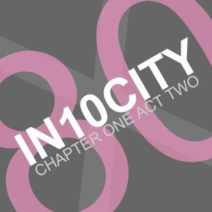 IN10CITY - Chapter One, Act Two