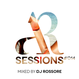 AR Sessions (#014) Mixed by DJ Rossore