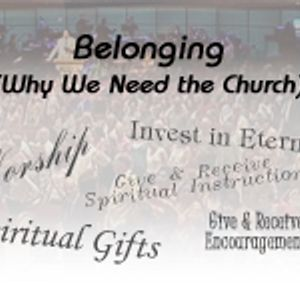BELONGING: WHY WE NEED THE CHURCH - The Church is a Place to Give and Receive Instruction (Audio)