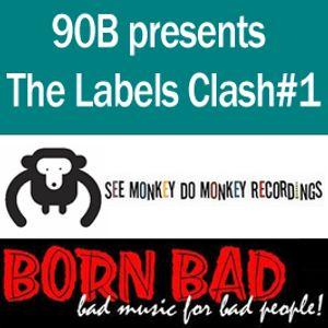 90 B presents : The Labels Clash#1, See Monkey Do Monkey Vs Born Bad