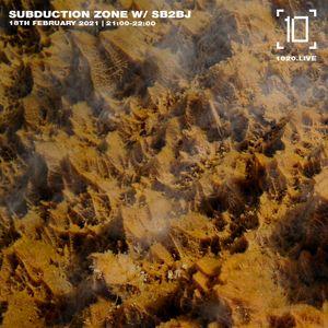 Subduction Zone w/ SB2BJ - 18th February 2021