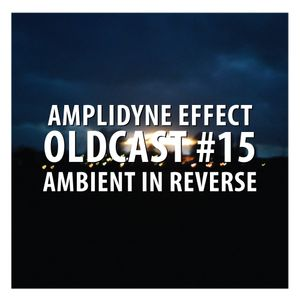Oldcast #15 - Ambient in Reverse (03.09.2011)