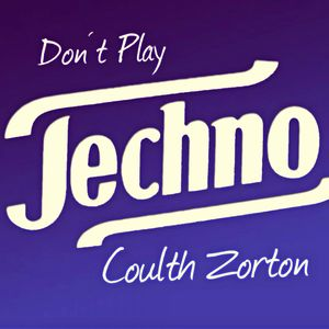 Coulth Zorton - Don´t play Techno