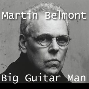 Martin Belmont - Big Guitar Man