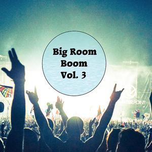 Big Room Boom Mix Vol. 3