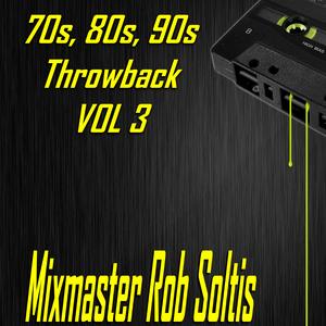 70s, 80s, 90s Throwback Megamix Vol 3 - Mixmaster Rob Soltis